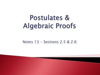 Postulates &  Algebraic Proofs