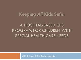 Keeping  All  Kids Safe:  A Hospital-based CPS program for Children with Special Health Care Needs