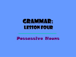 Grammar: Lesson  Four