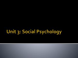 Unit 3: Social Psychology