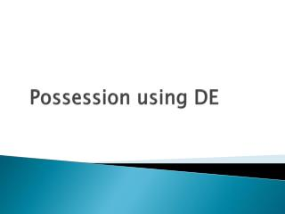 Possession using DE
