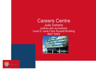 Careers Centre  Julie Doherty sydney.au/careers Level 5, Jane Foss Russell Building 8627 8403
