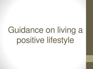 Guidance on living a positive lifestyle