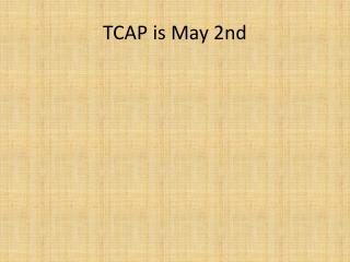 TCAP is May 2nd