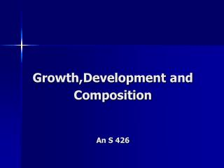 Growth,Development and  Composition An S 426