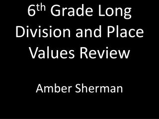 6 th  Grade Long  Division and Place Values Review