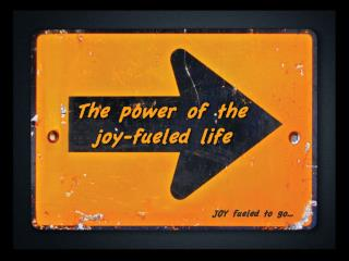 The power of the  joy-fueled life