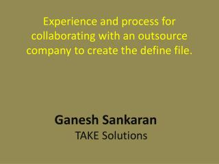 Experience and process for collaborating with an outsource company to create the define file.