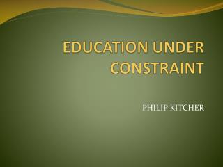 EDUCATION UNDER CONSTRAINT