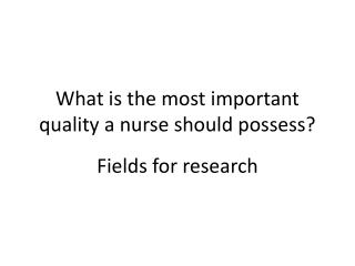 What is the most important quality a nurse should possess?