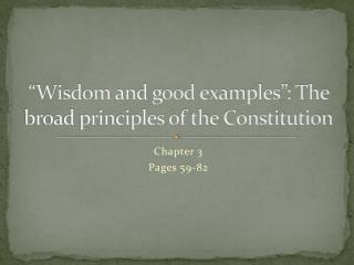 """Wisdom and good examples"": The broad principles of the Constitution"