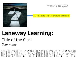 Laneway Learning: Title of the Class Your name