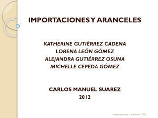 Importaciones y aranceles  Katherine Gutiérrez  cadena  Lorena  León Gómez