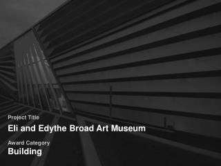 Project Title Eli and Edythe Broad Art Museum Award Category Building