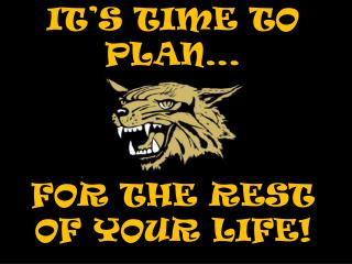 IT'S TIME TO PLAN… FOR THE REST OF YOUR LIFE!