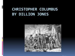 Christopher  columbus by DILLION JONES