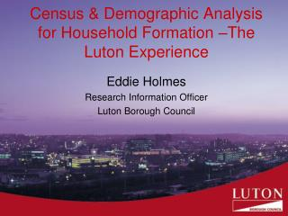 Census & Demographic Analysis for Household Formation –The Luton Experience