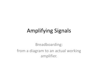 Amplifying Signals