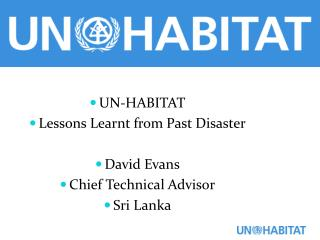 UN-HABITAT Lessons Learnt from Past Disaster David Evans Chief Technical Advisor Sri Lanka