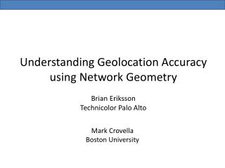 Understanding Geolocation Accuracy using Network Geometry Brian Eriksson Technicolor Palo Alto