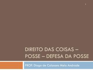 DIREITO DAS COISAS  – POSSE – DEFESA DA POSSE
