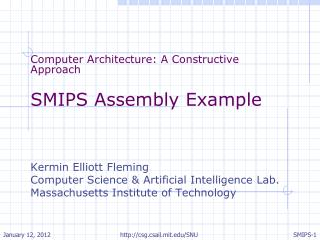 Computer Architecture: A Constructive Approach SMIPS Assembly Example Kermin  Elliott Fleming