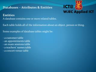 Databases –  Attributes & Entities Entities A  database contains one or more  related tables.