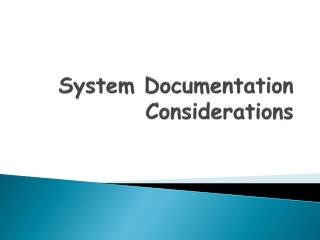 System Documentation Considerations