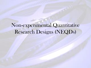 Non-experimental Quantitative Research Designs (NEQDs)