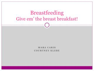 Breastfeeding Give  em � the breast breakfast!