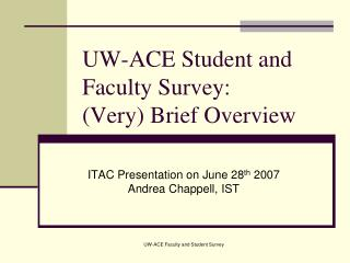 UW-ACE Student and Faculty Survey: (Very) Brief Overview