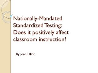 Nationally-Mandated  S tandardized  T esting:  Does it positively affect classroom instruction?