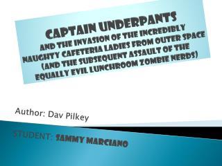 Author: Dav Pilkey STUDENT:  Sammy Marciano