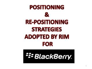 POSITIONING  &  RE-POSITIONING STRATEGIES  ADOPTED BY RIM FOR
