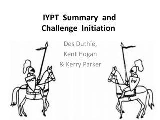 IYPT Summary and  Challenge  Initiation
