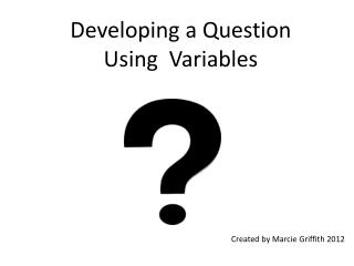 Developing a Question  Using  Variables
