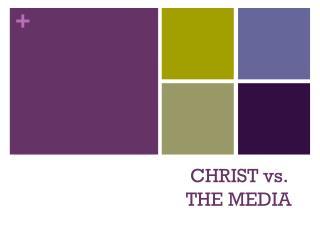 CHRIST vs. THE MEDIA