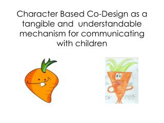 Character Based Co-Design as a tangible and  understandable mechanism for communicating