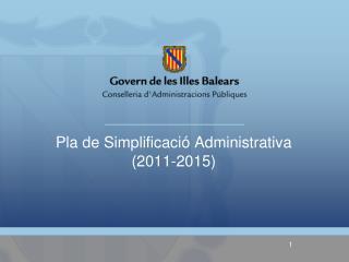 Pla de  Simplificació  Administrativa  (2011-2015)