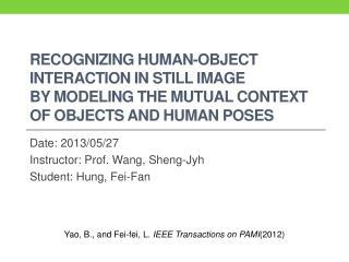 Date: 2013/05/27 Instructor :  Prof. Wang , Sheng- Jyh Student: Hung,  Fei -Fan