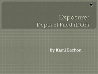 Exposure: Depth of Filed (DOF)
