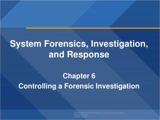 System Forensics, Investigation, and Response Chapter  6 Controlling a Forensic Investigation