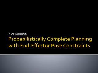 Probabilistically Complete Planning with End- Effector  Pose Constraints