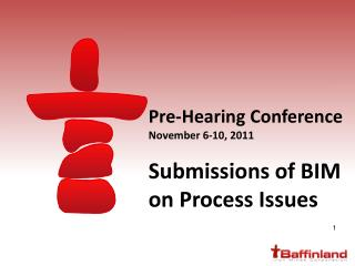 Pre-Hearing Conference November 6-10, 2011 Submissions of BIM on Process Issues