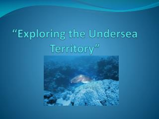 """Exploring the Undersea Territory"""