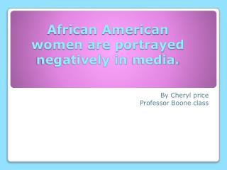 African American women are portrayed negatively in  media.