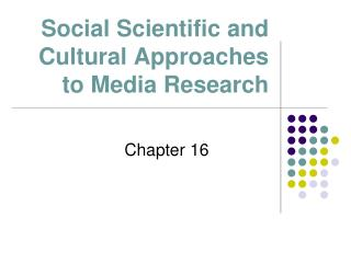 Social Scientific and Cultural Approaches to Media Research