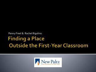 Finding a Place  Outside the First-Year Classroom