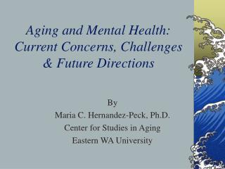 Aging and Mental Health: Current Concerns, Challenges  Future Directions