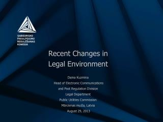 Recent Changes in  Legal Environment Daina Kuzmina  Head of Electronic Communications